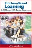 Problem-Based Learning in Middle and High School Classrooms : A Teacher's Guide to Implementation, Lambros, Ann, 0761938478