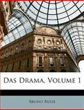 Das Drama, Volume 1, Bruno Busse, 1146048475
