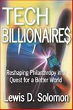 Tech Billionaires : Reshaping Philanthropy in a Quest for a Better World, Solomon, Lewis D., 1412808472