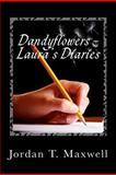 Dandyflowers - Laura's Diaries, Jordan T. Maxwell, 1466368470