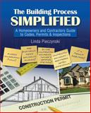 The Building Process Simplified : A Homeowners and Contractors Guide to Codes, Permits, and Inspections, Pieczynski, Linda, 1435428471
