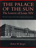 The Palace of the Sun : The Louvre of Louis XIV, Berger, Robert W., 0271008474