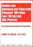 Conducting Individualized Education Program Meetings That Withstand Due Process : The Informal Evidentiary Proceeding, Hollis, James N., 039806847X