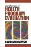 The Practice of Health Program Evaluation, Grembowski, David, 0761918477