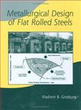 Metallurgical Design of Flat Rolled Steels, Ginzburg, Vladimir B., 0824758471