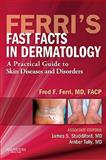 Ferri's Fast Facts in Dermatology : A Practical Guide to Skin Diseases and Disorders, Ferri, Fred F. and Studdiford, James S., 1437708471