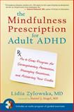 The Mindfulness Prescription for Adult ADHD, Lidia Zylowska, 1590308476