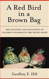 A Red Bird in a Brown Bag : The Function and Evolution of Colorful Plumage in the House Finch, Hill, Geoffrey E., 0195148487