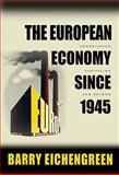 The European Economy since 1945 : Coordinated Capitalism and Beyond, Eichengreen, Barry, 0691138486