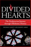 Divided Hearts : The Presbyterian Journey Through Oklahoma History, Cassity, Michael J. and Goble, Danney, 0806138483