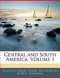 Central and South America, Augustus Henry Keane and Clements Robert Markham, 1143498488