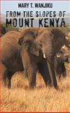 From the Slopes of Mount Kenya, Mary T. Wanjiku, 1466928484