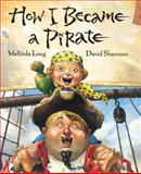 How I Became a Pirate, Melinda Long, 0152018484