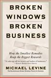 Broken Windows, Broken Business, Michael K. Levine, 0446698482