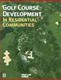 Golf Course Development in Residential Communities, Urban Land Institute Staff, 0874208483