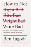 How to Not Write Bad, Ben Yagoda, 1594488487