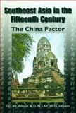 Southeast Asia in the Fifteenth Century : The China Factor, Wade, Geoff, 9888028480