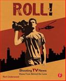 Roll! Shooting TV News : Views from Behind the Lens, Underwood, Rich, 0240808487