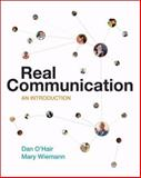 Real Communication : An Introduction, O'Hair, Dan and Wiemann, Mary, 0312248482