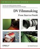 DV Filmmaking : From Start to Finish, Aronson, Ian David, 0596008481