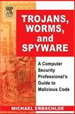 Trojans, Worms, and Spyware : A Computer Security Professional's Guide to Malicious Code, Erbschloe, Michael, 0750678488