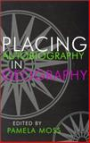 Placing Autobiography in Geography, Pamela J. Moss, 081562848X