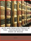 Acts and Resolves Passed by the Legislature of the State of Maine, Maine, 1145748481