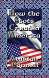 How the Scots Created America, Connell, Alastair, 1604418486