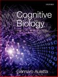Cognitive Biology : Dealing with Information from Bacteria to Minds, Auletta, Gennaro, 0199608482