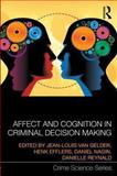 Affect and Cognition in Criminal Decision Making : Between Rational Choices and Lapses of Self-Control, , 0415658489