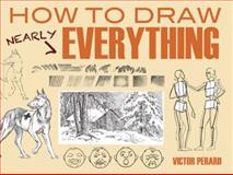 How to Draw Nearly Everything, Victor Perard, 0486498484