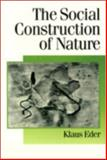 The Social Construction of Nature : A Sociology of Ecological Enlightenment, Eder, Klaus, 0803978480