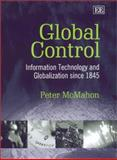 Global Control : Information Technology and Globalization since 1945, McMahon, Peter, 1840648481