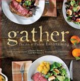 Gather, the Art of Paleo Entertaining, Bill Staley and Hayley Mason, 1936608480
