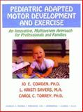 Pediatric Adapted Motor Development and Exercise : An Innovative Multisystem Approach for Professionals and Families, Cowden, Jo E. and Sayers, L. Kristi, 0398068488