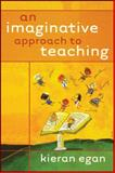 An Imaginative Approach to Teaching, Kieran Egan, 0470928484