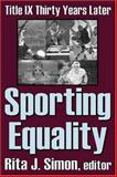 Sporting Equality : Title IX Thirty Years Later, , 076580848X