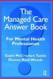 The Managed Care Answer Book for Mental Health Professionals, Gayle McCracken Tuttle and Dianne Rush Woods, 0876308485