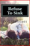 Refuse to Sink, D. Garriott and Danielle Garriott, 1480038482