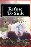 Refuse to Sink, D. Garriott and Danielle Garriott, 1480038482