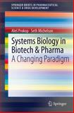 Systems Biology in Biotech and Pharma : A Changing Paradigm, Prokop, Ales and Michelson, Seth, 9400728484