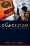 The Orange Order : A Contemporary Northern Irish History, Kaufmann, Eric P., 0199208484