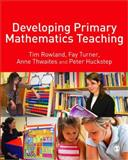 Developing Primary Mathematics Teaching : Reflecting on Practice with the Knowledge Quartet, Rowland, Tim and Huckstep, Peter, 1412948487