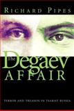 The Degaev Affair : Terror and Treason in Tsarist Russia, Pipes, Richard, 0300098480