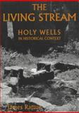 The Living Stream : Holy Wells in Historical Context, Rattue, James, 085115848X