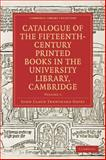Catalogue of the Fifteenth-Century Printed Books in the University Library, Cambridge: Volume SET, Oates, John Claud Trewinard, 1108008488