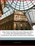 Der Tod Im Deutschen Drama Des 17. Und 18. Jahrhunderts: (Von Gryphius Bis Zum Sturm Und Drang), Richard Sexau, 1141058480