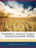 Friedrich August Carus , Nachgelassene Werke, Friedrich August Carus, 1145498485