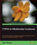 TYPO3 4. 3 Multimedia Cookbook : Over 50 Great Recipes for Effectively Managing Multimedia Content to Create an Organized Web Site in Typo3, Osipov, Dan, 1847198481