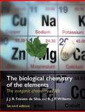 The Biological Chemistry of the Elements : The Inorganic Chemistry of Life, Silva, J. J. R. Fraústo da and Williams, R. J. P., 0198508484